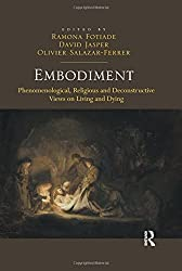 Embodiment: Phenomenological, Religious and Deconstructive Views on Living and Dying by Ramona Fotiade (2014-02-28)
