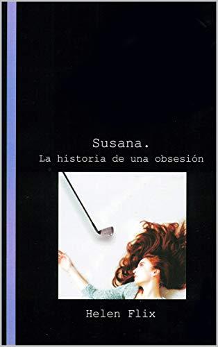 Susana, la historia de una obsesión por Helen Flix