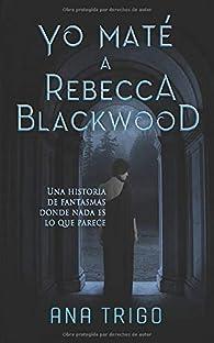 Yo maté a Rebecca Blackwood par  Ana María Trigo