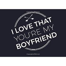 I Love That You're My Boyfriend: Prompted Fill In Blank I Love You Book for Boyfriends; Gift Book for Boyfriend; Things I Love About You Book for ... from Girlfriend, Boyfriend Valentine Gift