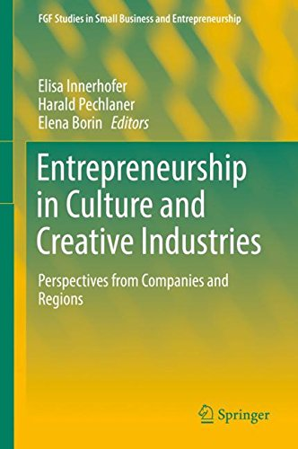 Entrepreneurship in Culture and Creative Industries: Perspectives from Companies and Regions (FGF Studies in Small Business and Entrepreneurship)