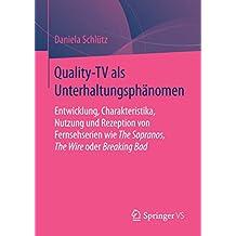 Quality-TV als Unterhaltungsphänomen: Entwicklung, Charakteristika, Nutzung und Rezeption von Fernsehserien wie The Sopranos, The Wire oder Breaking Bad