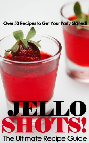 jello-shots-the-ultimate-recipe-guide-over-50-delicious-best-selling-recipes-english-edition