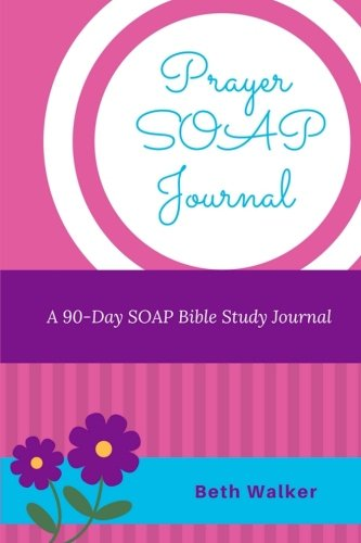 Prayer SOAP Journal: A 90-Day SOAP Bible Study Journal
