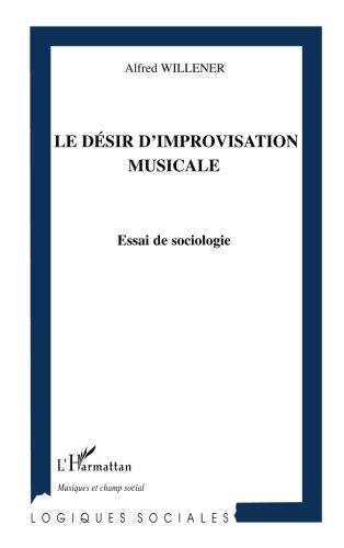 Le désir d'improvisation musicale : Essai de sociologie par Alfred Willener