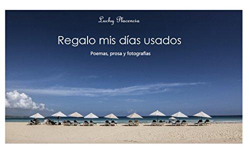 Regalo mis días usados: Poemas, prosa y fotografías (Spanish Edition)