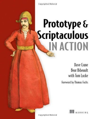 Prototype and Scriptaculous in Action [Ajax] 1st edition by Dave Crane, Bear Bibeault, Tom Locke (2007) Paperback