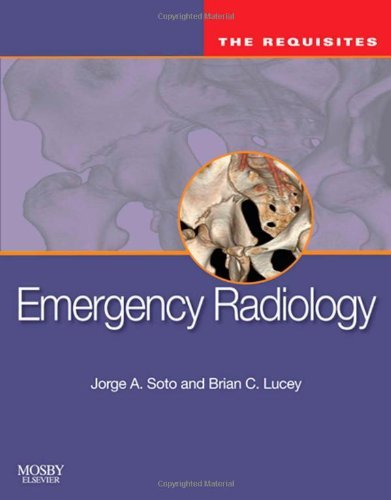 Emergency Radiology: The Requisites, 1e (Requisites in Radiology) by Jorge A Soto MD (2009-05-11)