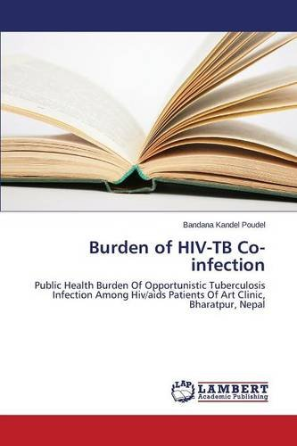 Burden of HIV-TB Co-infection: Public Health Burden Of Opportunistic Tuberculosis Infection Among Hiv/aids Patients Of Art Clinic, Bharatpur, Nepal (Bandana Insel)