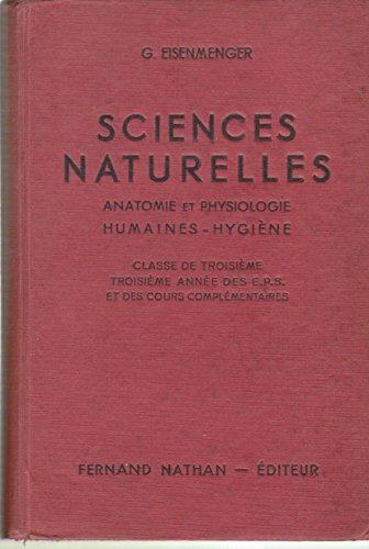 G. Eisenmenger,... Sciences naturelles. Anatomie et physiologie humaines. Hygiène : . Classe de 3e. 3e année des E.P.S. et des cours complémentaires. Programmes du 14 avril 1938