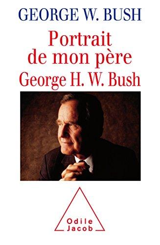 Portrait de mon père : George H.W. Bush par George W. Bush par Georges W. Bush