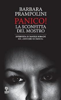 """Panico! La sconfitta del mostro. Intervista di Daniele Soragni sul """"disturbo di panico"""" (Proposte) di [Prampolini, Barbara]"""