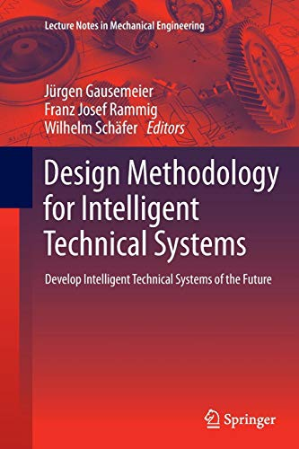 Design Methodology for Intelligent Technical Systems: Develop Intelligent Technical Systems of the Future (Lecture Notes in Mechanical Engineering) -