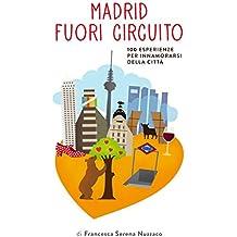 Madrid fuori circuito - 100 esperienze imperdibili a madrid (Italian Edition)