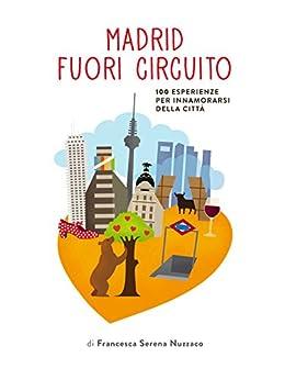 Madrid fuori circuito - 100 esperienze imperdibili a madrid (Italian Edition) by [Nuzzaco, Francesca Serena]