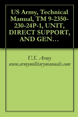 US Army, Technical Manual, TM 9-2350-230-24P-1, UNIT, DIRECT SUPPORT, AND GENERAL SUPPORT MAINTENANCE REPAIR PARTS AND SPECIAL TOOLS LIST, (INCLUDING DEPOT (English Edition) -