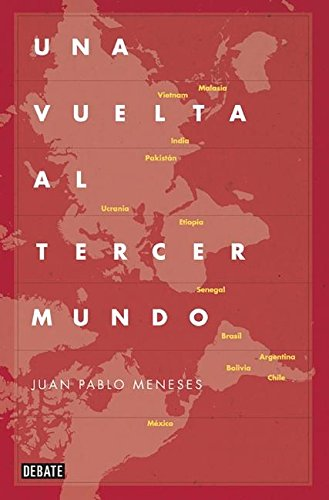 Una Vuelta Al Tercer Mundo / A Tour of the Third World: The Savage Route of Globalization por Juan Pablo Meneses