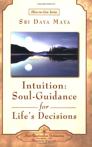 Intuition: Soul-Guidance for Life's Decisions (How-to-Live-Series)