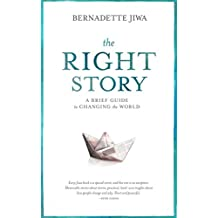 The Right Story: A brief guide to changing the world (English Edition)