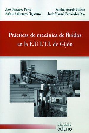 Prácticas de mecánica de fluidos en la E.U.I.T.I. de Gijón (Textos Universitarios)