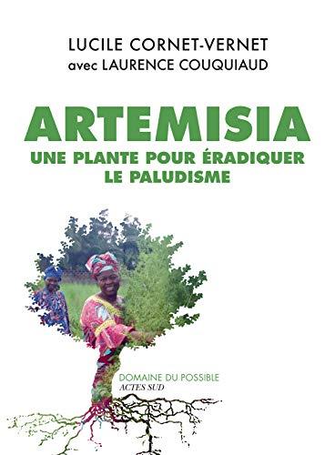 Artemisia: Une plante accessible à tous pour éradiquer le paludisme (Domaine du possible) por Lucile Cornet-vernet