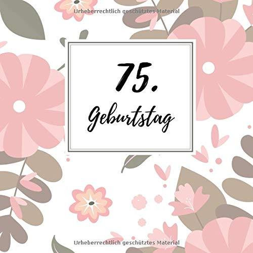 75. Geburtstag: Gästebuch zum Selbstgestalten und Eintragen von Glückwünschen | Format 21,5 x 21,5 cm | Motiv: Blumen rosa (75. Party-ideen Geburtstag Für Mama)