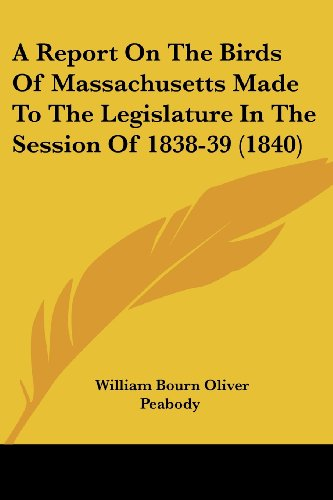 A Report on the Birds of Massachusetts Made to the Legislature in the Session of 1838-39 (1840)