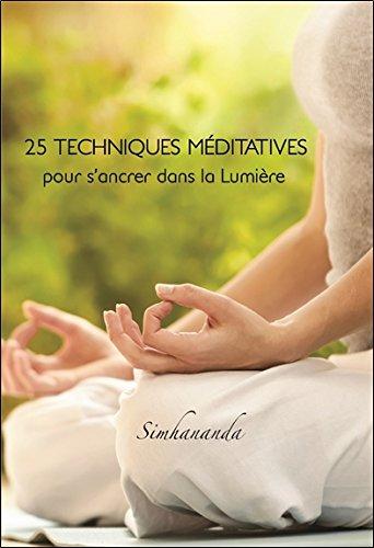 25 techniques méditatives pour s'ancrer dans la Lumière par Simhananda