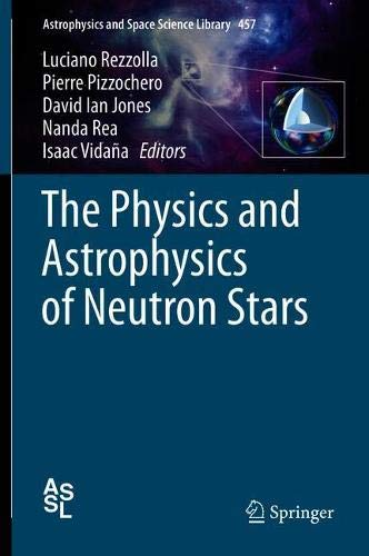 The Physics and Astrophysics of Neutron Stars (Astrophysics and Space Science Library, Band 457)