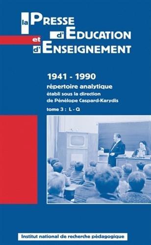 La presse d'éducation et d'enseignement : 1941-1990 - Répertoire analytique tome 3, L-Q