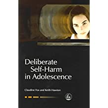 [Deliberate Self-Harm in Adolescence] (By: Claudine Fox) [published: October, 2004]