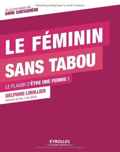 Le féminin sans tabou : Le plaisir d'être une femme !