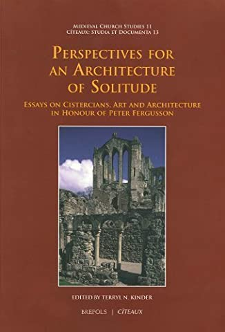 Perspectives for an Architecture of Solitude: Essays on Cistercians, Art