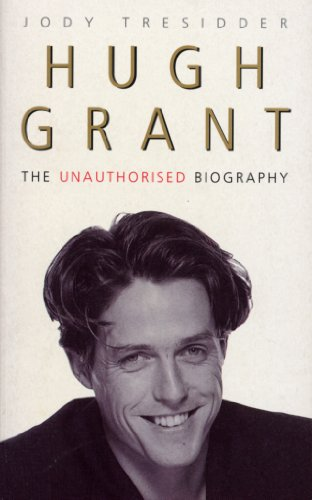 Hugh Grant: The Unauthorised Biography (English Edition)