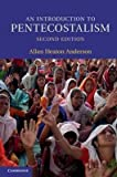 [(An Introduction to Pentecostalism : Global Charismatic Christianity)] [By (author) Allan Heaton Anderson] published on (December, 2013)