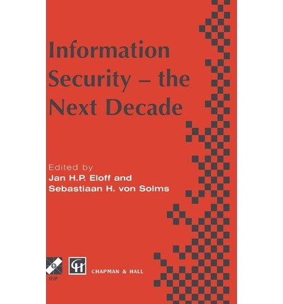 [(Information Security: The Next Decade )] [Author: Jan H.P. Eloff] [May-1995]