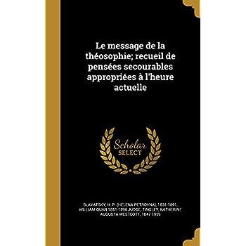 Le Message de La Theosophie; Recueil de Pensees Secourables Appropriees A L'Heure Actuelle