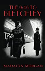 The 9.45 To Bletchley: Volume 4 (The Dudley Sisters Saga)