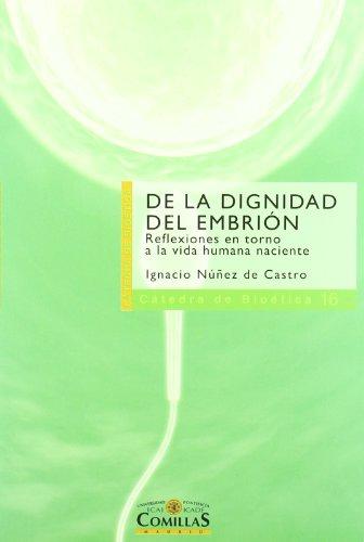 De la dignidad del embrión : reflexiones en torno a la vida humana naciente por Ignacio Núñez de Castro García