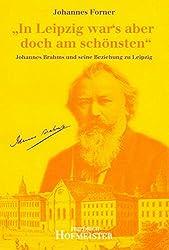 In Leipzig war 's aber doch am schönsten: Johannes Brahms und seine Beziehung zu Leipzig