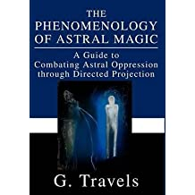 [The Phenomenology of Astral Magic: A Guide to Combating Astral Oppression Through Directed Projection] (By: G Travels) [published: November, 2002]