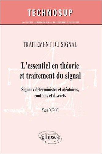 L'essentiel en thorie et traitement du signal - Signaux dterministes et alatoires, continus et discrets de Yvan Duroc ( 13 septembre 2011 )