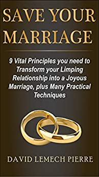 Save Your Marriage: The 9 most Powerful Principles you need to Transform your Limping Relationship into a Joyous Marriage (Marriage Help, Emotional Intelligence, ... Healing Your Marriage) (English Edition) par [Pierre, David Lemech]