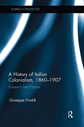 A History of Italian Colonialism, 1860–1907: Europe's Last Empire (Empires in Perspective)