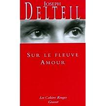 Sur le fleuve amour : (*) (Les Cahiers Rouges)