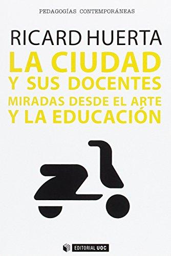 Descargar Libro Ciudad y sus docentes,La. Miradas desde el arte y la educación (Manuales) de Ricard Huerta