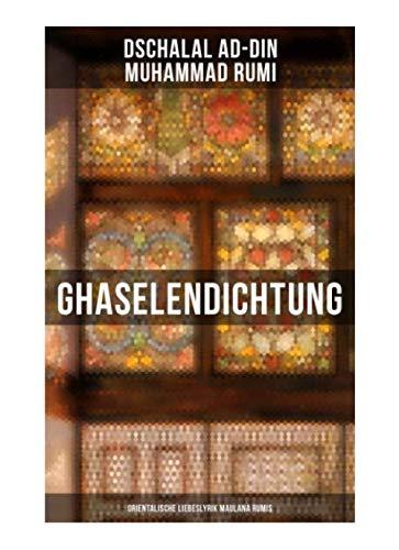 Ghaselendichtung: Orientalische Liebeslyrik Maulana Rumis
