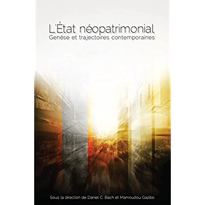 L' État néopatrimonial: Genèse et trajectoires contemporaines (Études en développement international et mondialisation)