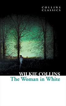 The Woman in White (Collins Classics) by [Collins, Wilkie]