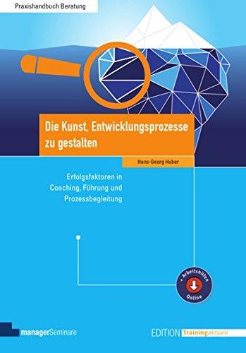 Die Kunst, Entwicklungsprozesse zu gestalten. Erfolgsfaktoren in Coaching, Führung und Prozessbegleitung (Edition Training aktuell)
